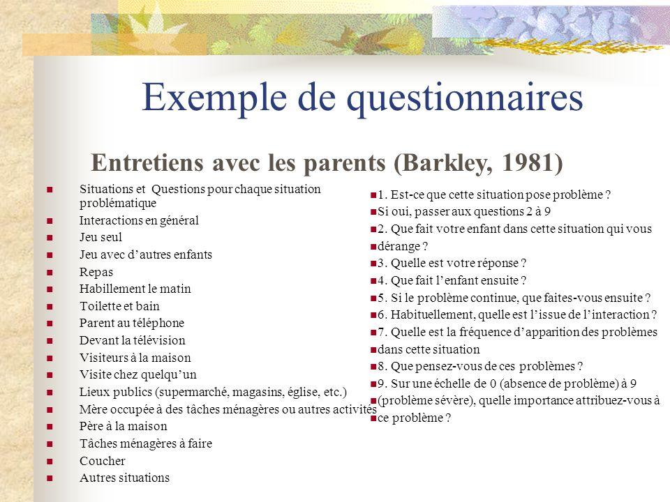 Exemple de questionnaires Situations et Questions pour chaque situation problématique Interactions en général Jeu seul Jeu avec dautres enfants Repas