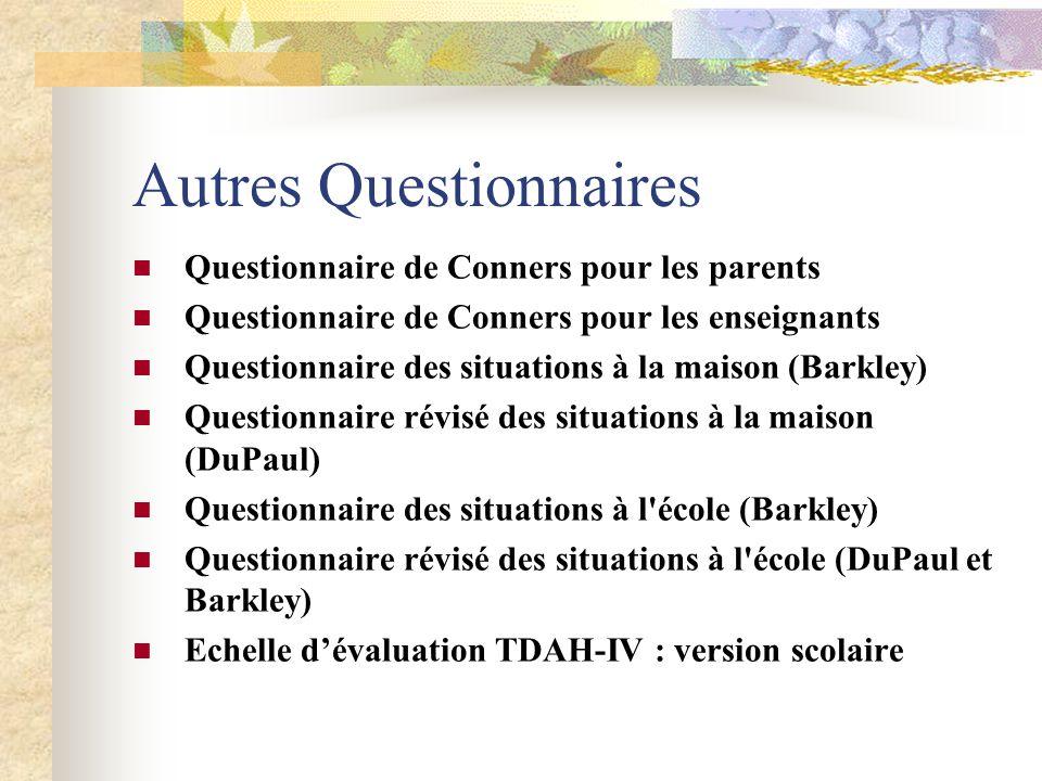 Autres Questionnaires Questionnaire de Conners pour les parents Questionnaire de Conners pour les enseignants Questionnaire des situations à la maison