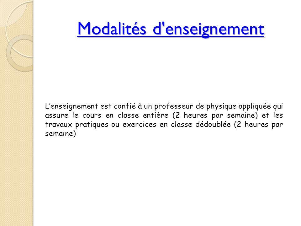 Modalités d'enseignement Lenseignement est confié à un professeur de physique appliquée qui assure le cours en classe entière (2 heures par semaine) e