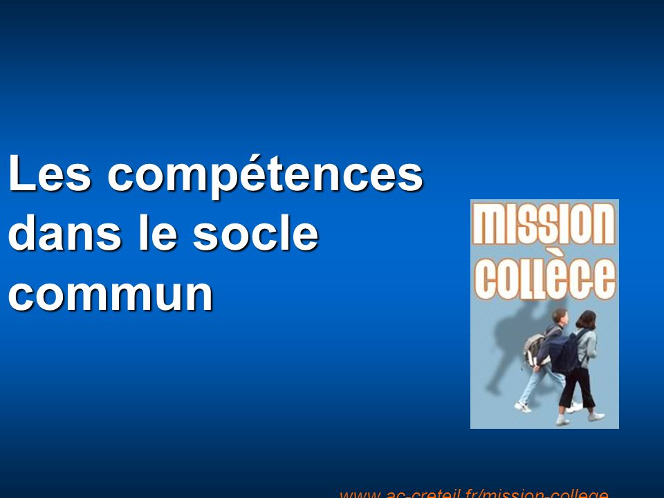 Entracte www.ac-creteil.fr/mission-college Les compétences dans le socle commun