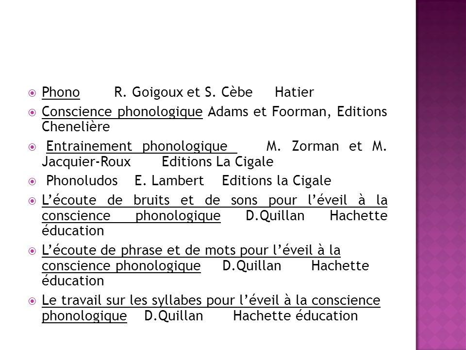 Phono R. Goigoux et S. Cèbe Hatier Conscience phonologique Adams et Foorman, Editions Chenelière Entrainement phonologique M. Zorman et M. Jacquier-Ro