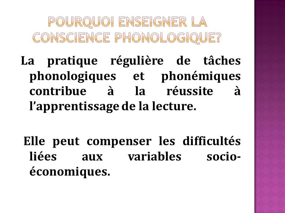 La pratique régulière de tâches phonologiques et phonémiques contribue à la réussite à lapprentissage de la lecture. Elle peut compenser les difficult