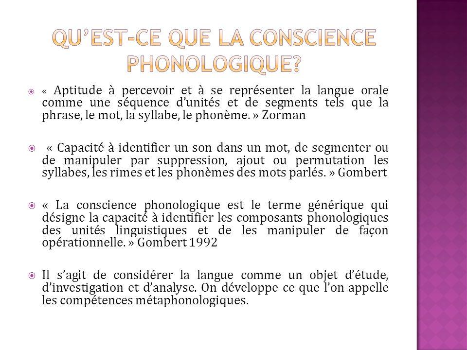 « Aptitude à percevoir et à se représenter la langue orale comme une séquence dunités et de segments tels que la phrase, le mot, la syllabe, le phonème.