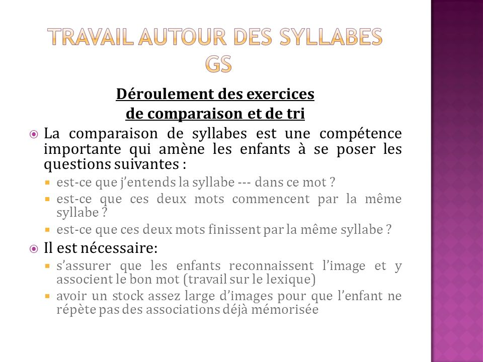 Déroulement des exercices de comparaison et de tri La comparaison de syllabes est une compétence importante qui amène les enfants à se poser les quest
