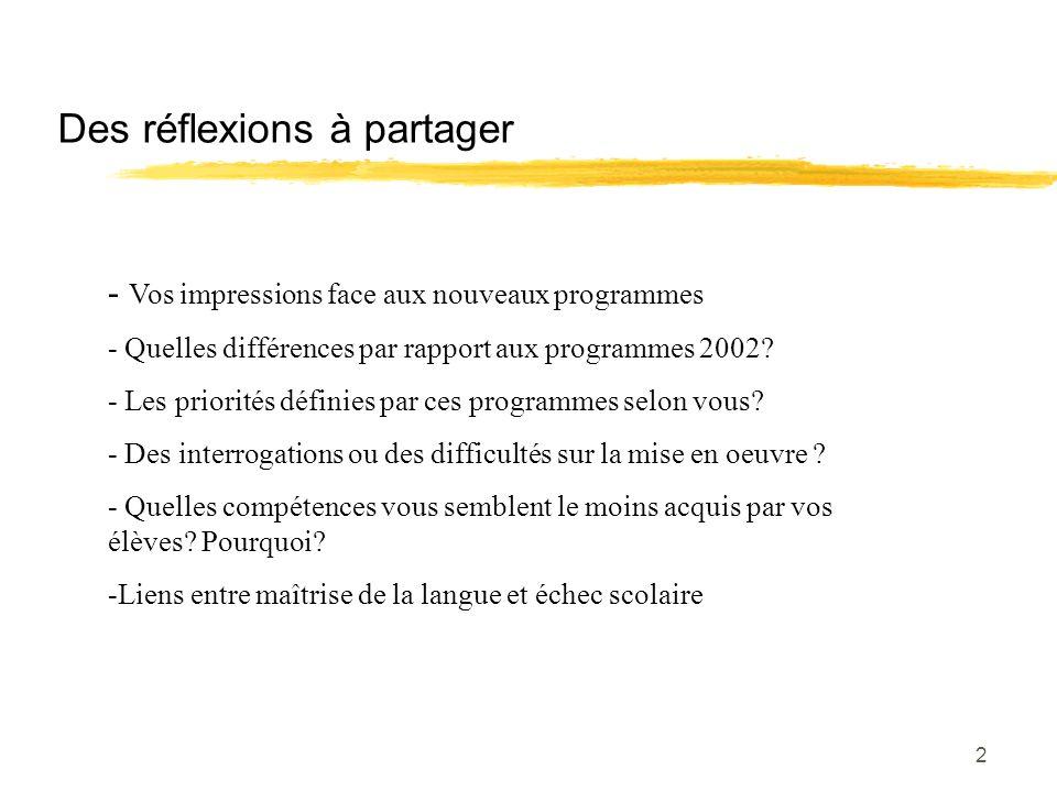 2 Des réflexions à partager - Vos impressions face aux nouveaux programmes - Quelles différences par rapport aux programmes 2002? - Les priorités défi