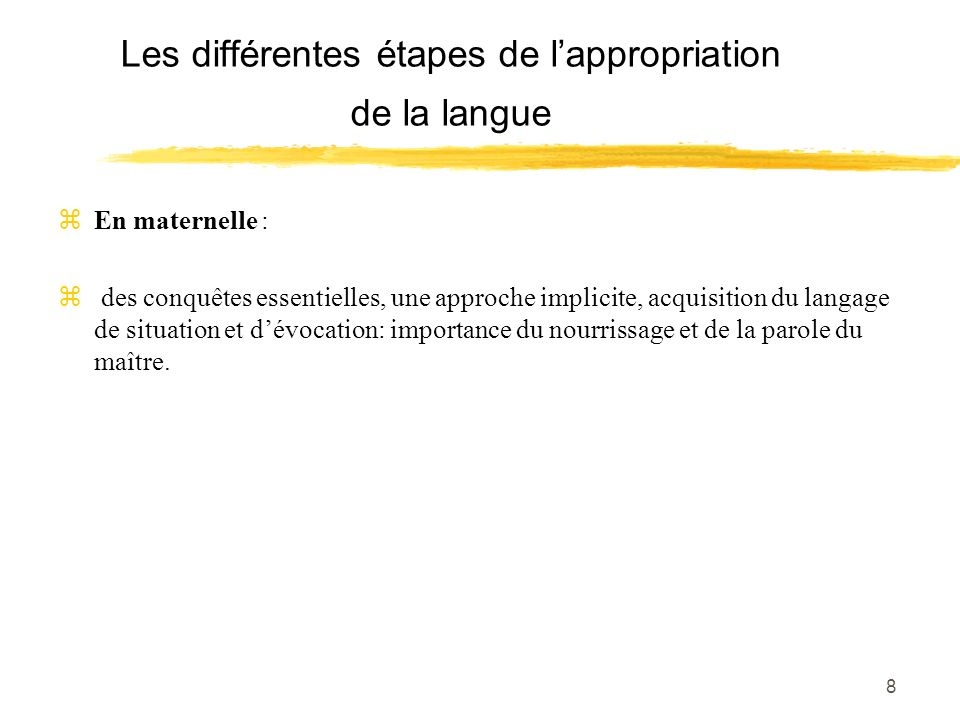 8 Les différentes étapes de lappropriation de la langue zEn maternelle : z des conquêtes essentielles, une approche implicite, acquisition du langage