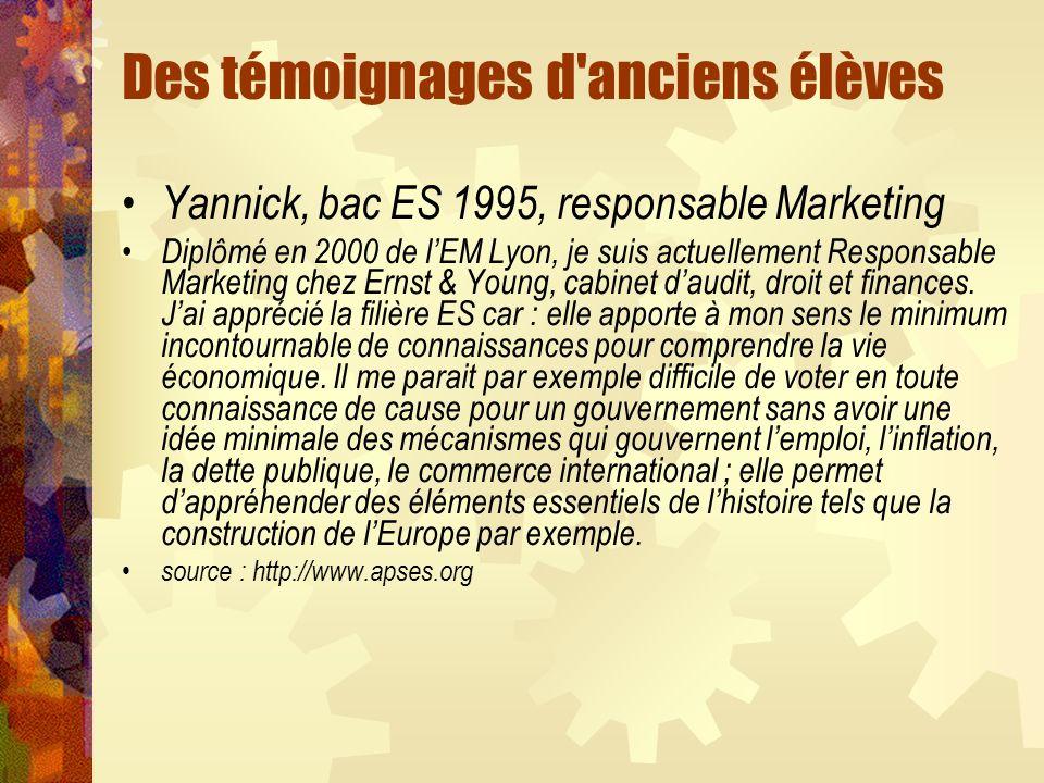 Des témoignages d anciens élèves Yannick, bac ES 1995, responsable Marketing Diplômé en 2000 de lEM Lyon, je suis actuellement Responsable Marketing chez Ernst & Young, cabinet daudit, droit et finances.