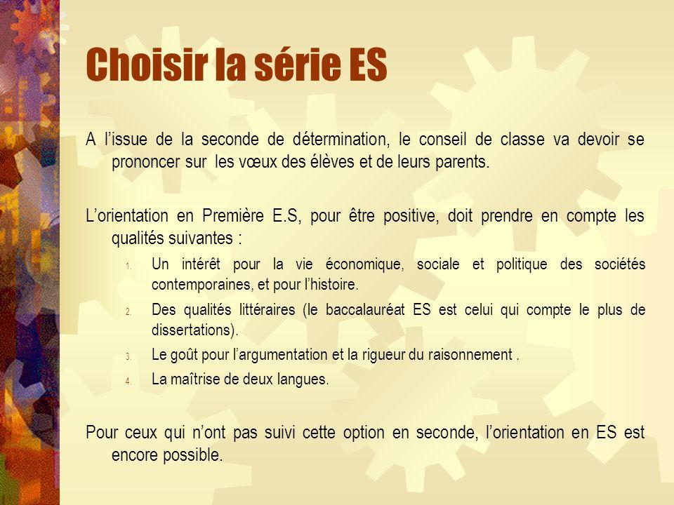 Choisir la série ES A lissue de la seconde de détermination, le conseil de classe va devoir se prononcer sur les vœux des élèves et de leurs parents.