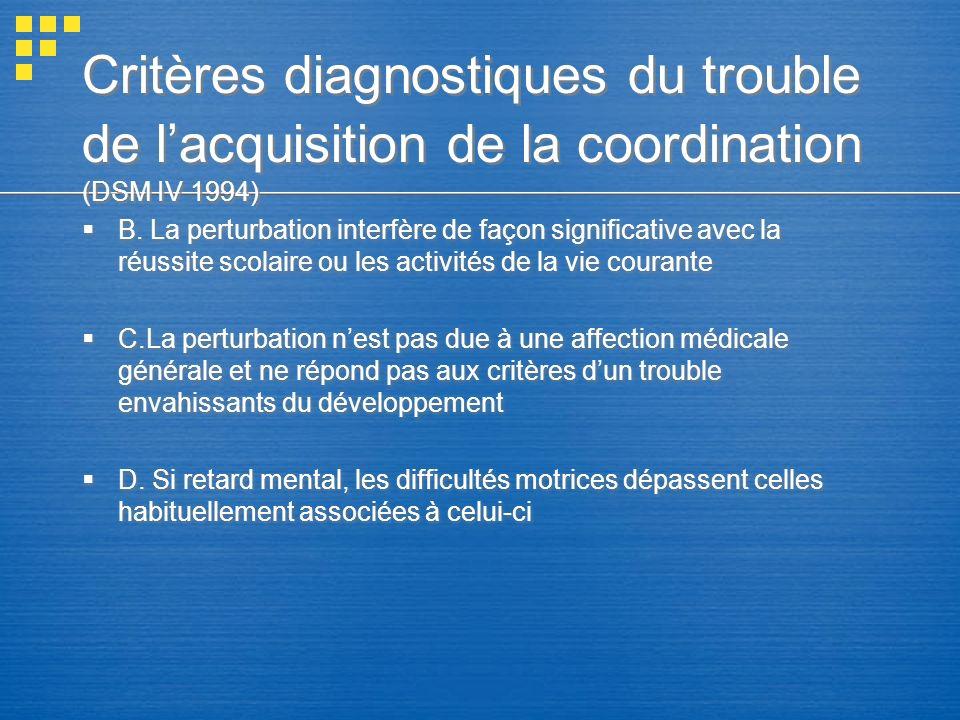 Critères diagnostiques du trouble de lacquisition de la coordination (DSM IV 1994) B. La perturbation interfère de façon significative avec la réussit