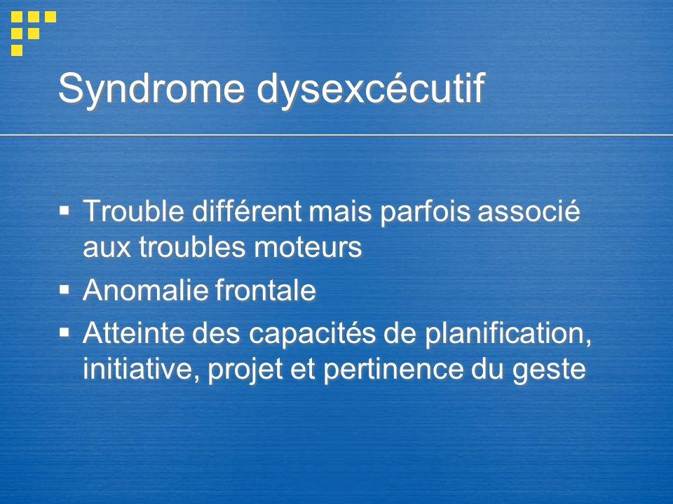 Syndrome dysexcécutif Trouble différent mais parfois associé aux troubles moteurs Anomalie frontale Atteinte des capacités de planification, initiativ