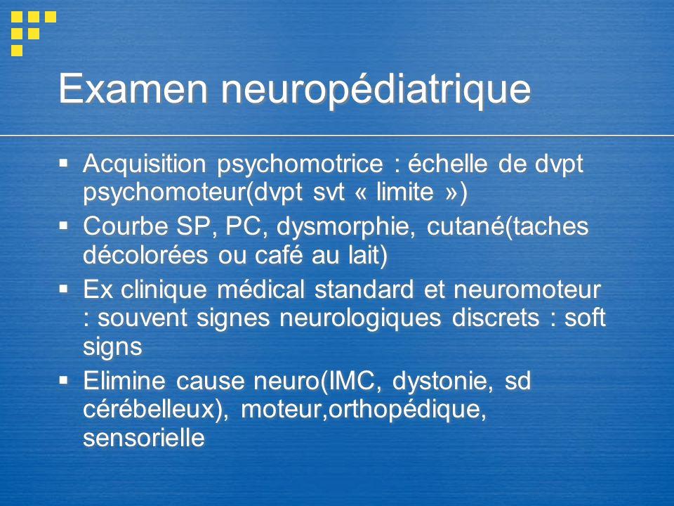 Examen neuropédiatrique Acquisition psychomotrice : échelle de dvpt psychomoteur(dvpt svt « limite ») Courbe SP, PC, dysmorphie, cutané(taches décolor