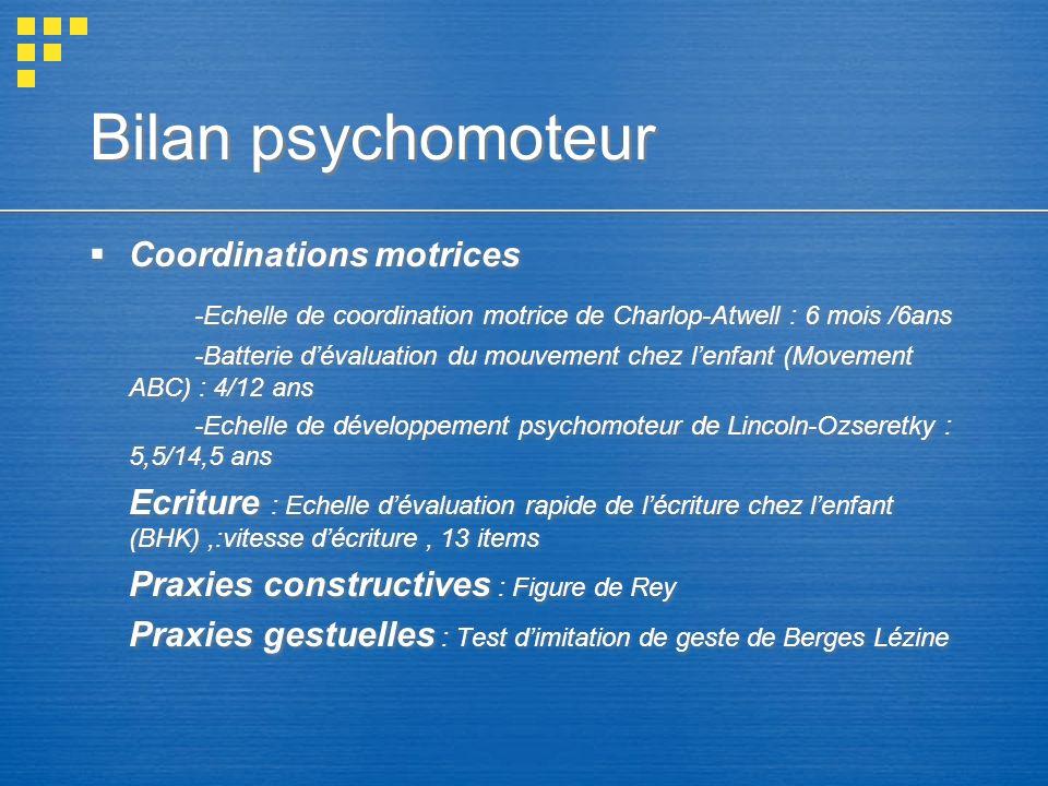 Bilan psychomoteur Coordinations motrices -Echelle de coordination motrice de Charlop-Atwell : 6 mois /6ans -Batterie dévaluation du mouvement chez le