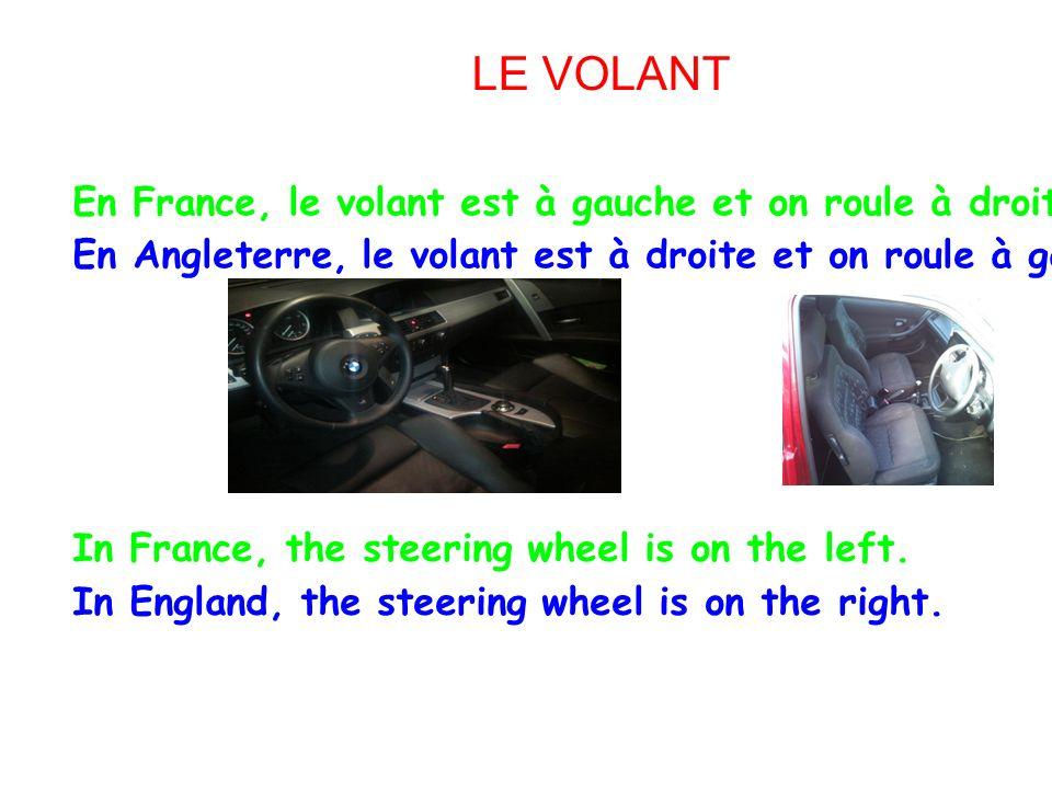 En France, le volant est à gauche et on roule à droite. En Angleterre, le volant est à droite et on roule à gauche. In France, the steering wheel is o