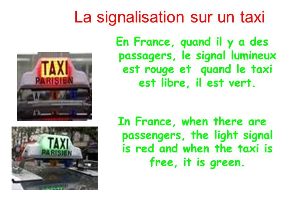 La signalisation sur un taxi En France, quand il y a des passagers, le signal lumineux est rouge et quand le taxi est libre, il est vert. In France, w