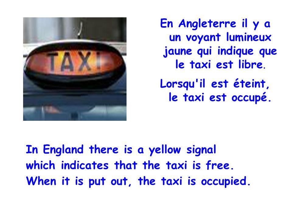 En Angleterre il y a un voyant lumineux jaune qui indique que le taxi est libre. Lorsqu'il est éteint, le taxi est occupé. In England there is a yello
