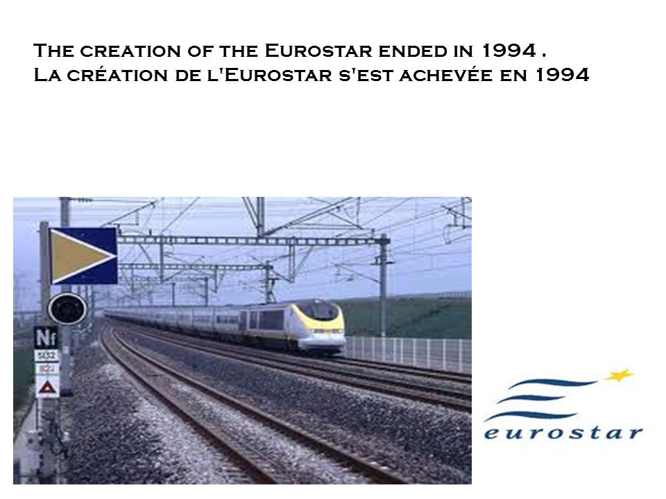 28/01/2014 The creation of the Eurostar ended in 1994. La création de l'Eurostar s'est achevée en 1994