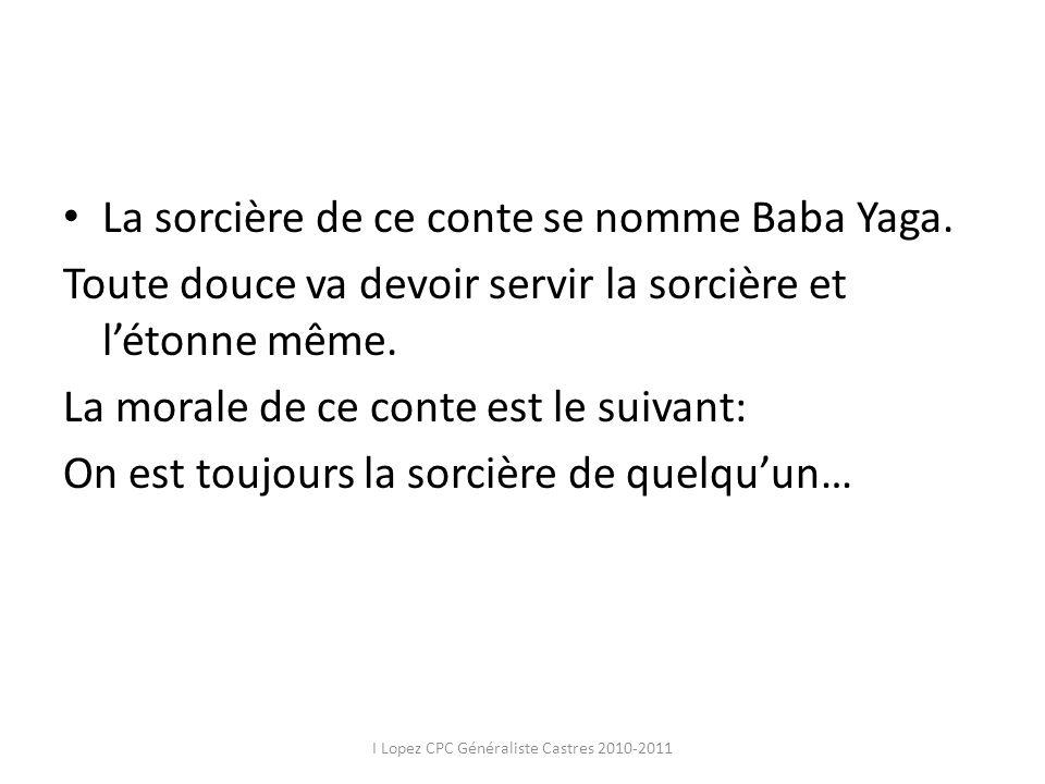 La sorcière de ce conte se nomme Baba Yaga. Toute douce va devoir servir la sorcière et létonne même. La morale de ce conte est le suivant: On est tou