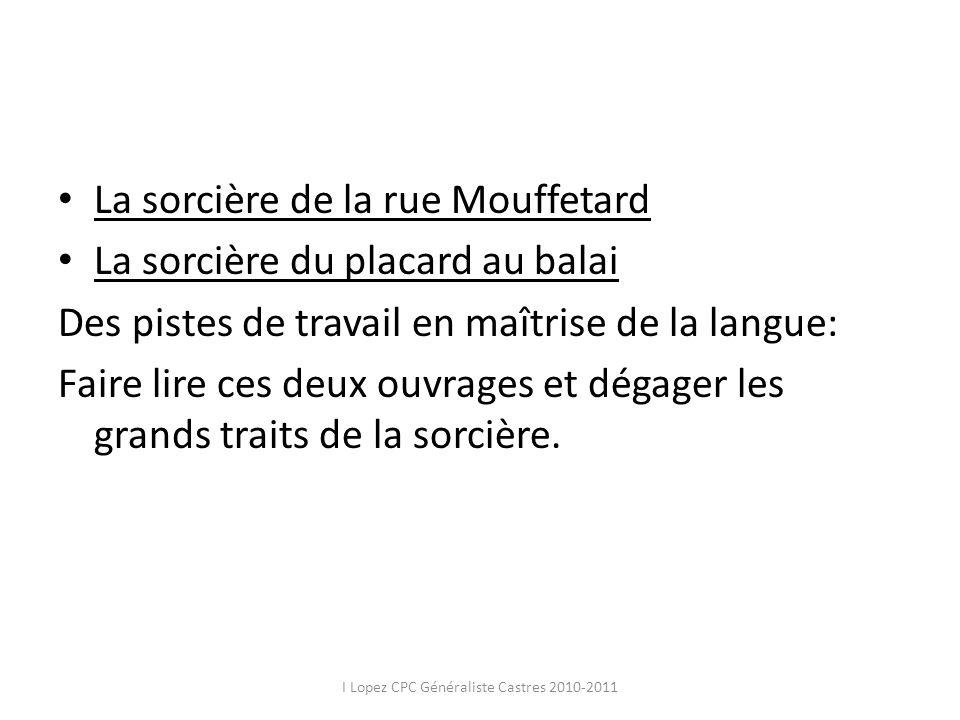 La sorcière de la rue Mouffetard La sorcière du placard au balai Des pistes de travail en maîtrise de la langue: Faire lire ces deux ouvrages et dégag