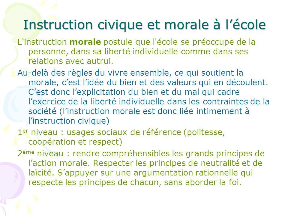 Instruction civique et morale à lécole L instruction morale postule que l école se préoccupe de la personne, dans sa liberté individuelle comme dans ses relations avec autrui.