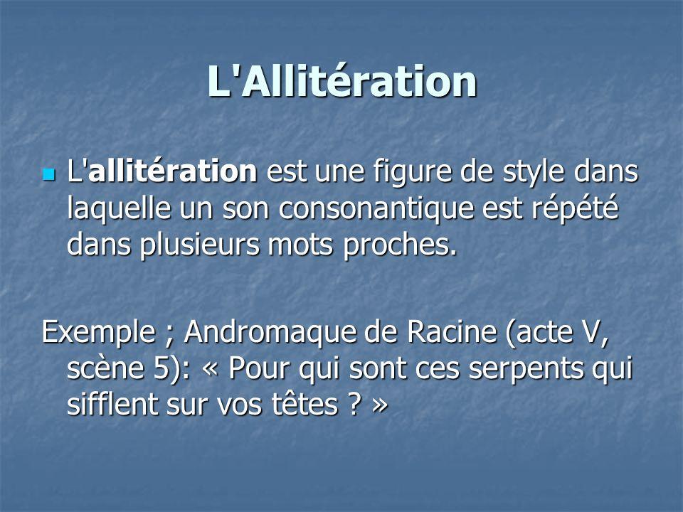 L'Allitération L'allitération est une figure de style dans laquelle un son consonantique est répété dans plusieurs mots proches. L'allitération est un