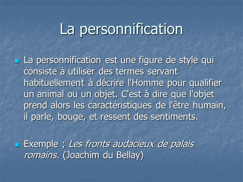 La personnification La personnification est une figure de style qui consiste à utiliser des termes servant habituellement à décrire l'Homme pour quali