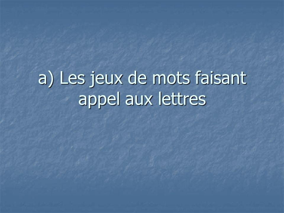 a) Les jeux de mots faisant appel aux lettres