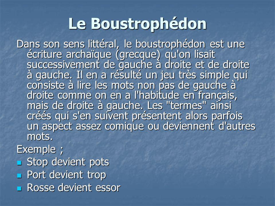 Le Boustrophédon Dans son sens littéral, le boustrophédon est une écriture archaïque (grecque) qu'on lisait successivement de gauche à droite et de dr