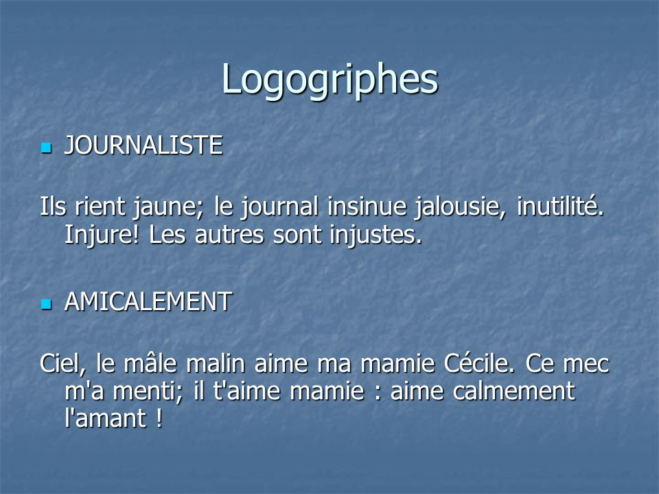 JOURNALISTE JOURNALISTE Ils rient jaune; le journal insinue jalousie, inutilité. Injure! Les autres sont injustes. AMICALEMENT AMICALEMENT Ciel, le mâ