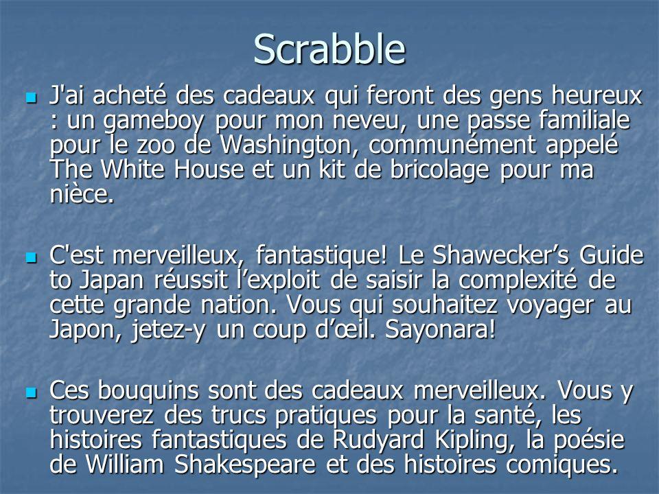 Scrabble J'ai acheté des cadeaux qui feront des gens heureux : un gameboy pour mon neveu, une passe familiale pour le zoo de Washington, communément a