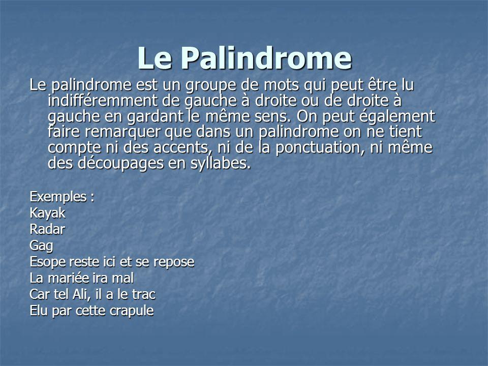 Le Palindrome Le palindrome est un groupe de mots qui peut être lu indifféremment de gauche à droite ou de droite à gauche en gardant le même sens. On