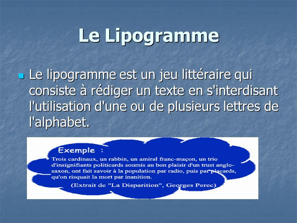 Le Lipogramme Le lipogramme est un jeu littéraire qui consiste à rédiger un texte en s'interdisant l'utilisation d'une ou de plusieurs lettres de l'al