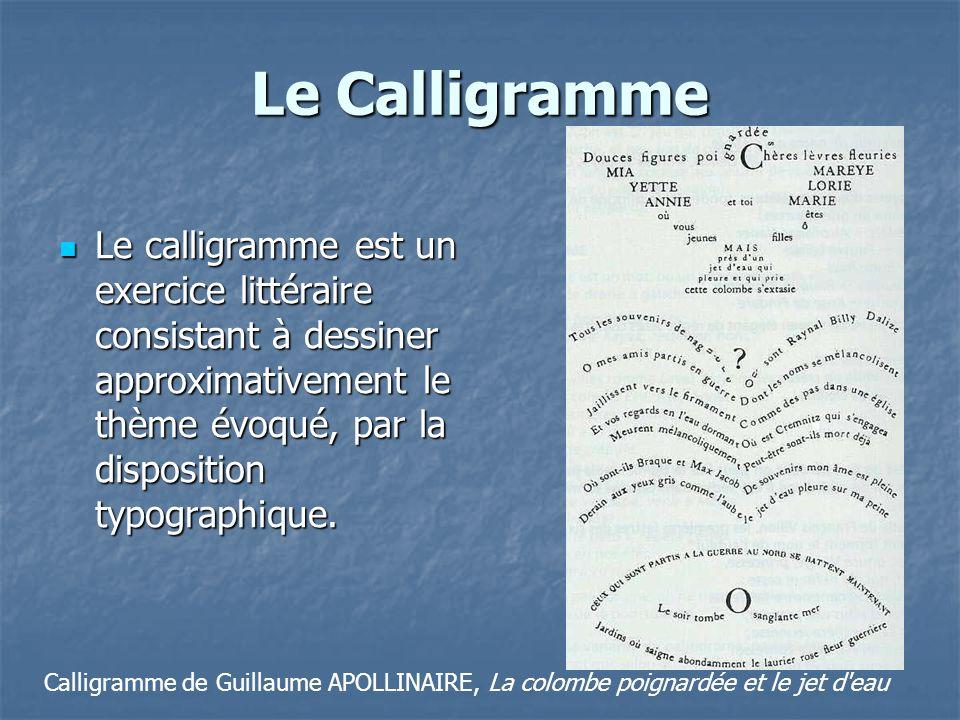Le Calligramme Le calligramme est un exercice littéraire consistant à dessiner approximativement le thème évoqué, par la disposition typographique. Le