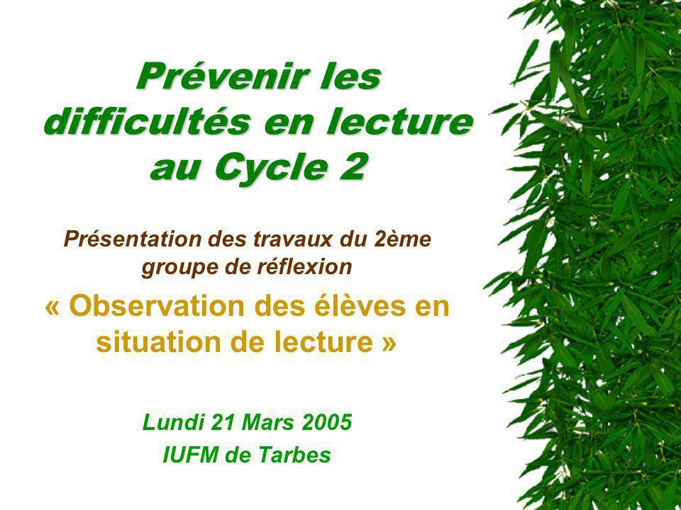 Prévenir les difficultés en lecture au Cycle 2 Présentation des travaux du 2ème groupe de réflexion « Observation des élèves en situation de lecture »