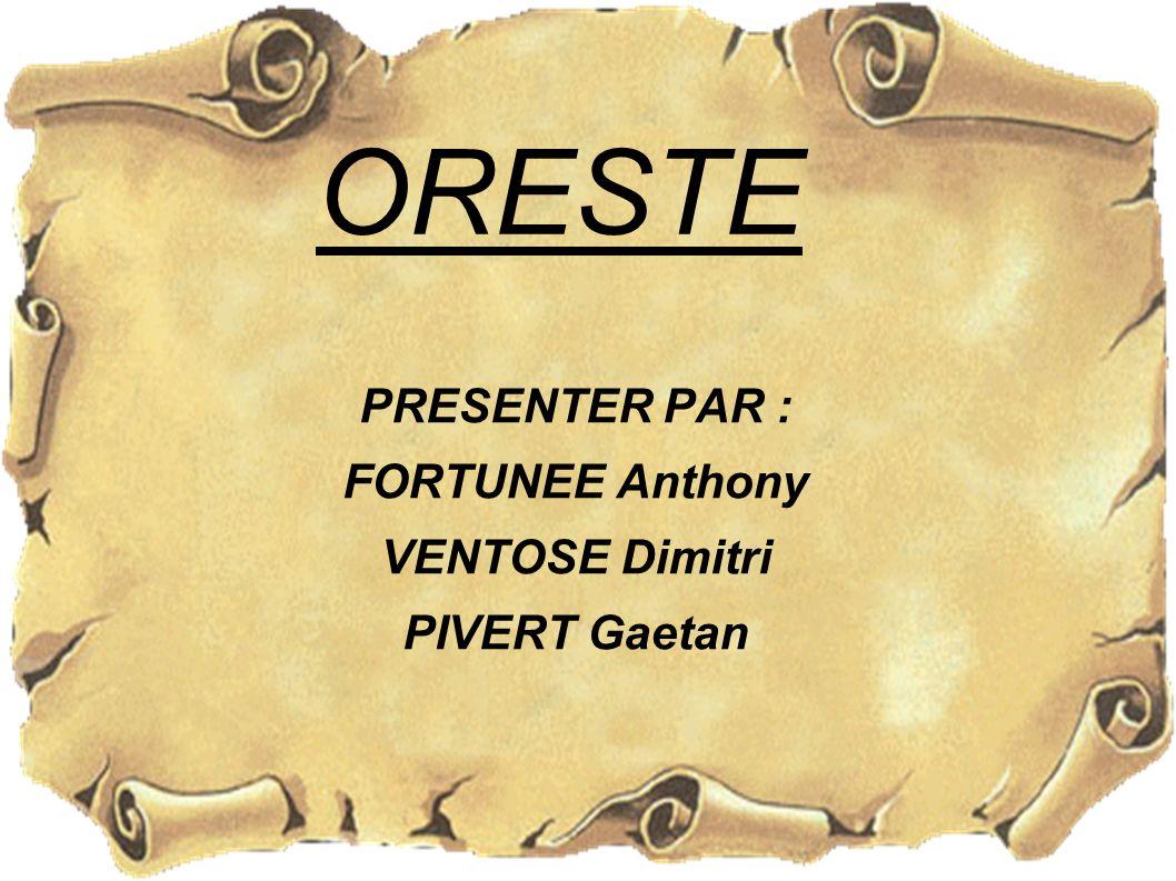 ORESTE PRESENTER PAR : FORTUNEE Anthony VENTOSE Dimitri PIVERT Gaetan