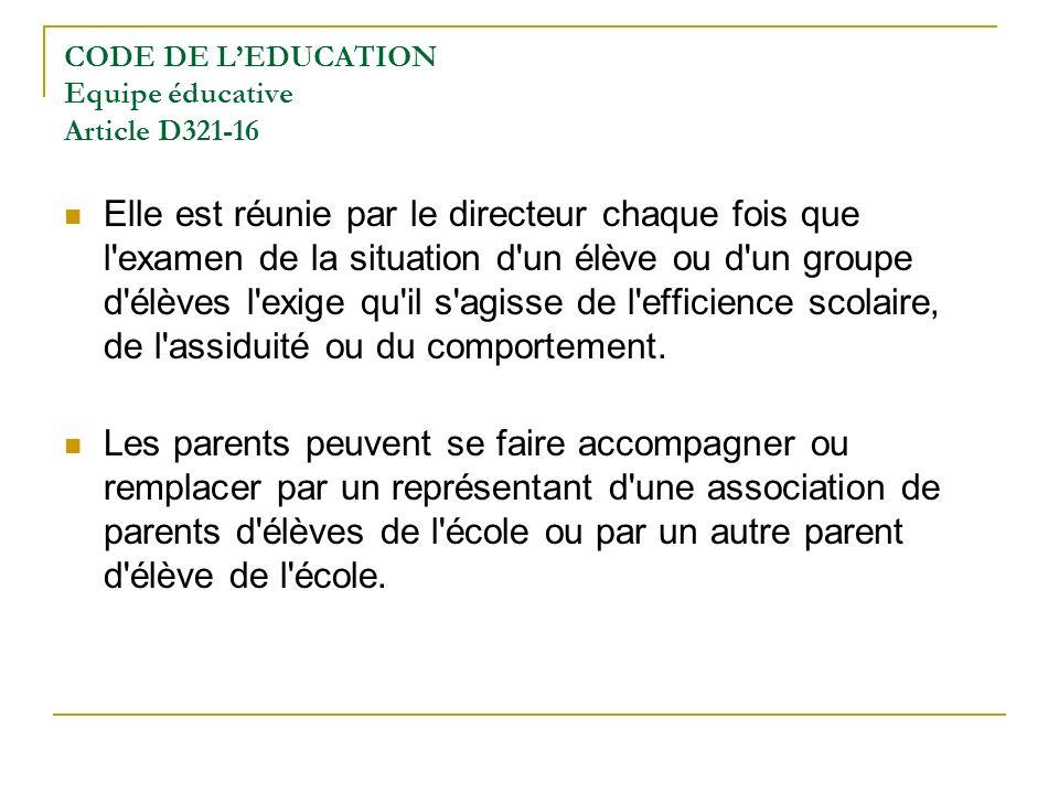 CODE DE LEDUCATION Equipe éducative Article D321-16 Elle est réunie par le directeur chaque fois que l examen de la situation d un élève ou d un groupe d élèves l exige qu il s agisse de l efficience scolaire, de l assiduité ou du comportement.