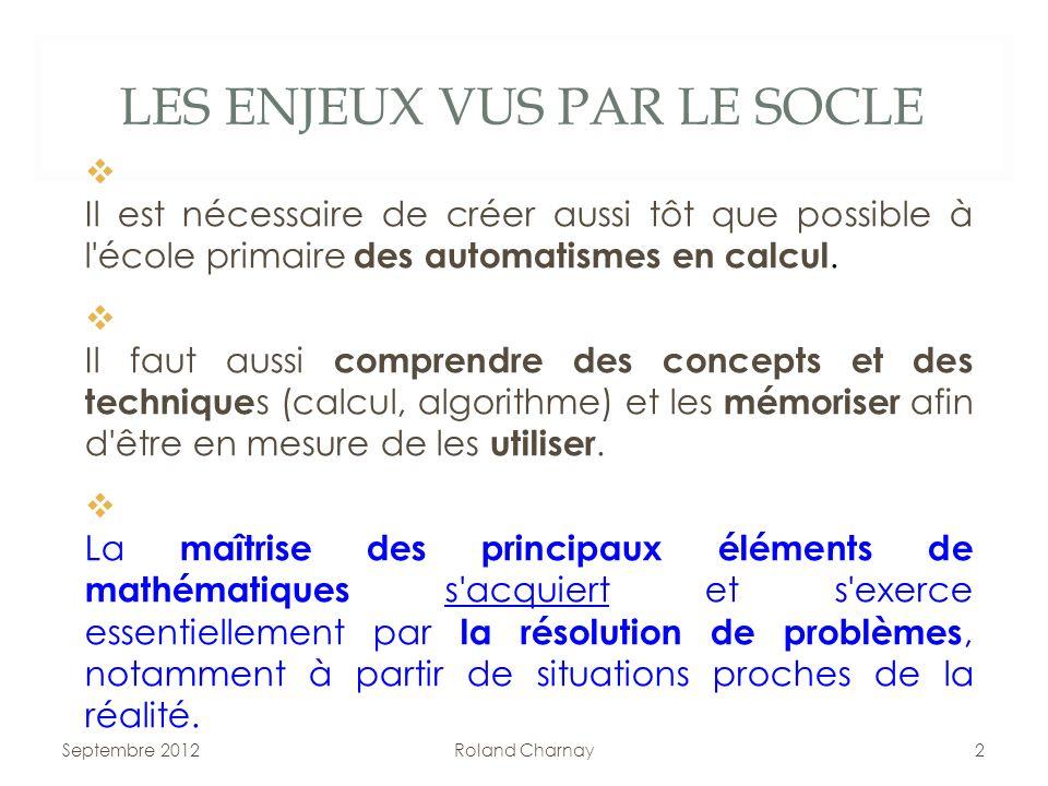 LES ENJEUX VUS PAR LE SOCLE I Il est nécessaire de créer aussi tôt que possible à l'école primaire des automatismes en calcul. I Il faut aussi compren