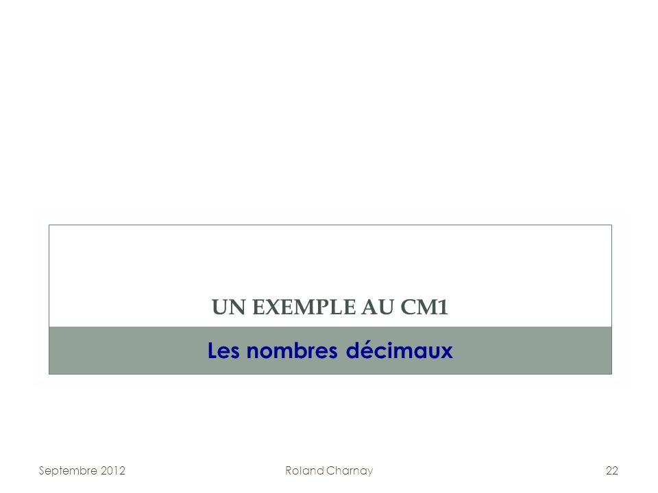 Septembre 2012Roland Charnay22 UN EXEMPLE AU CM1 Les nombres décimaux