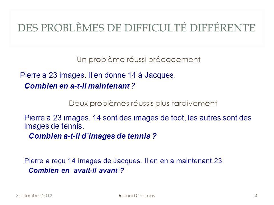 DES PROBLÈMES DE DIFFICULTÉ DIFFÉRENTE Un problème réussi précocement Pierre a 23 images. Il en donne 14 à Jacques. Combien en a-t-il maintenant ? Sep