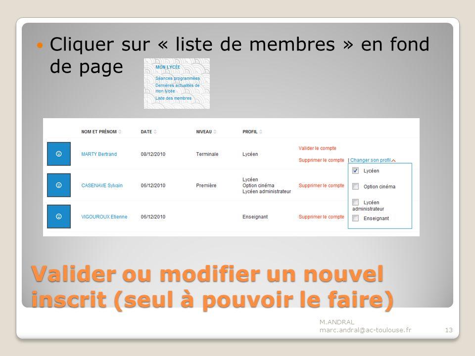 Valider ou modifier un nouvel inscrit (seul à pouvoir le faire) Cliquer sur « liste de membres » en fond de page M.ANDRAL marc.andral@ac-toulouse.fr13