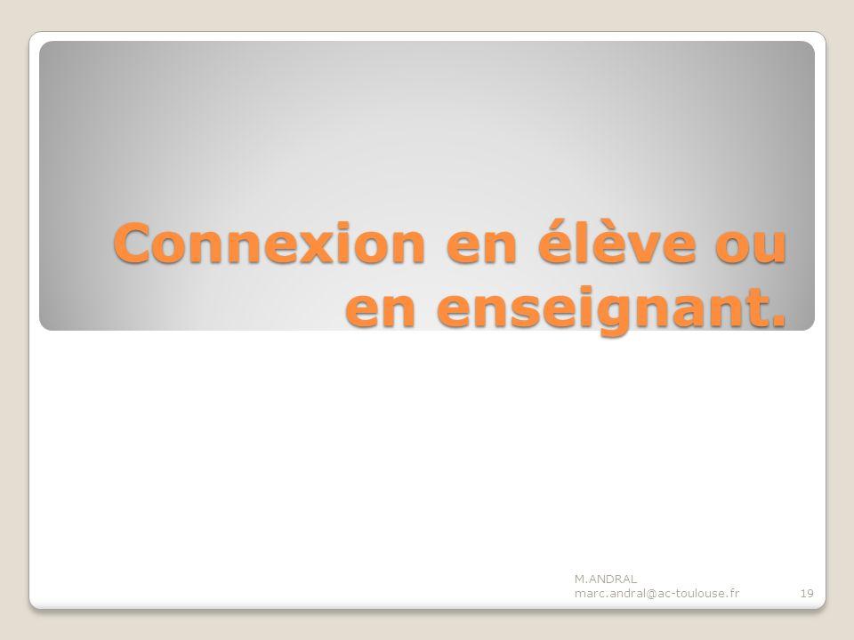 Connexion en élève ou en enseignant. M.ANDRAL marc.andral@ac-toulouse.fr19