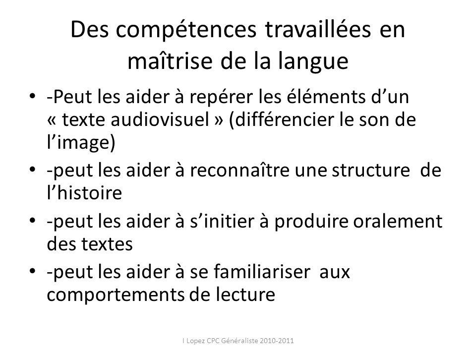 Des compétences travaillées en maîtrise de la langue -Peut les aider à repérer les éléments dun « texte audiovisuel » (différencier le son de limage)