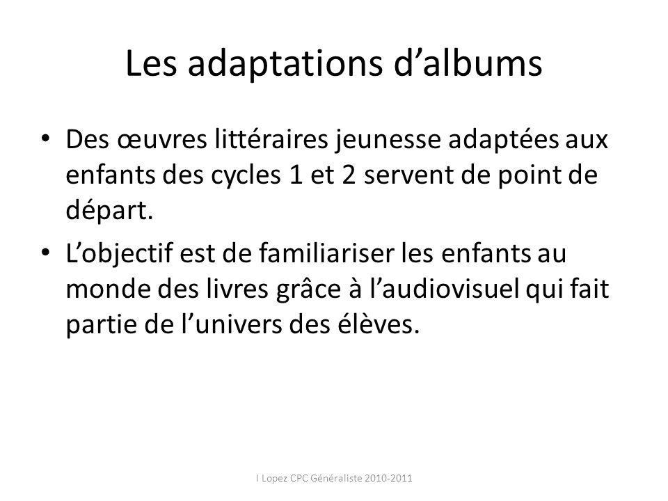 Les adaptations dalbums Des œuvres littéraires jeunesse adaptées aux enfants des cycles 1 et 2 servent de point de départ. Lobjectif est de familiaris
