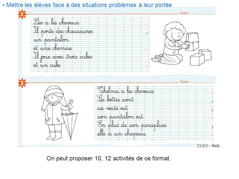 On peut proposer 10, 12 activités de ce format. CLEO - Retz Mettre les élèves face à des situations problèmes à leur portée
