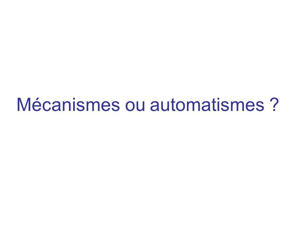 Mécanismes ou automatismes ?