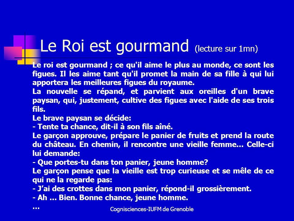 Cognisciences-IUFM de Grenoble Le Roi est gourmand (lecture sur 1mn) Le roi est gourmand ; ce qu'il aime le plus au monde, ce sont les figues. Il les