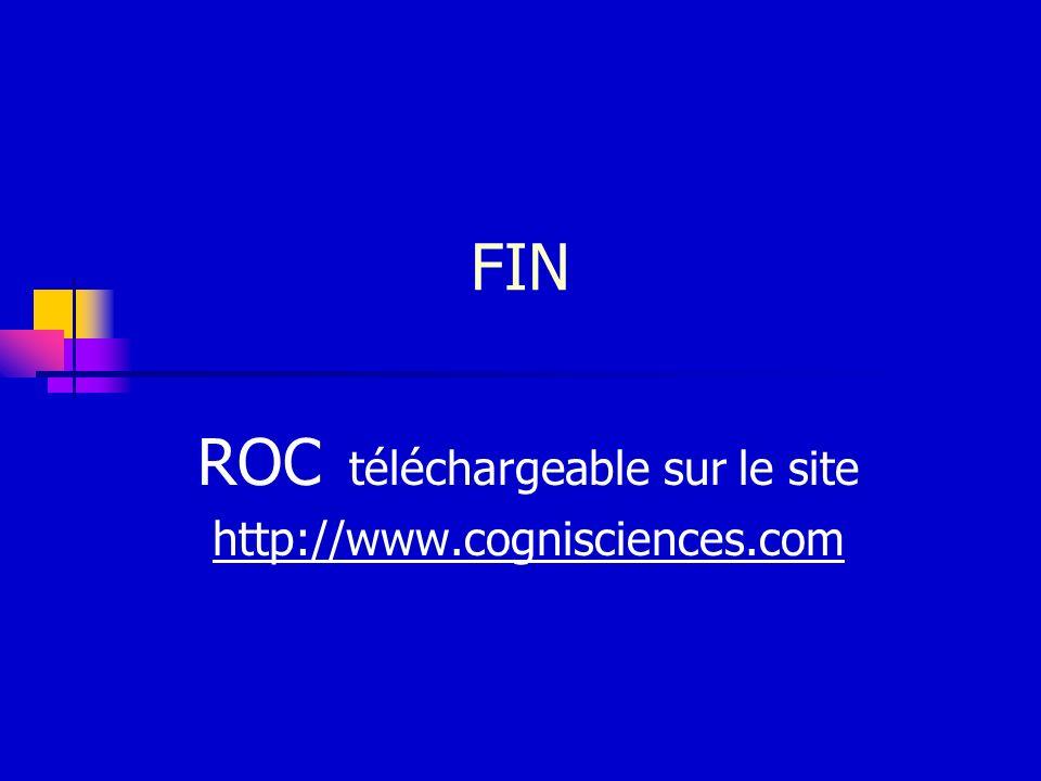 FIN ROC téléchargeable sur le site http://www.cognisciences.com