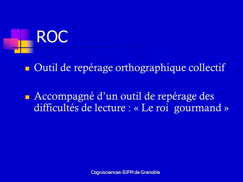 Cognisciences-IUFM de Grenoble ROC Outil de repérage orthographique collectif Accompagné dun outil de repérage des difficultés de lecture : « Le roi g