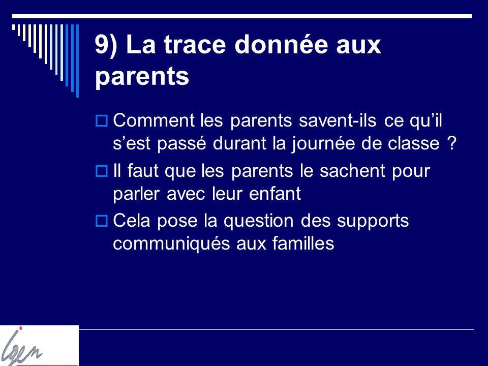 9) La trace donnée aux parents Comment les parents savent-ils ce quil sest passé durant la journée de classe .