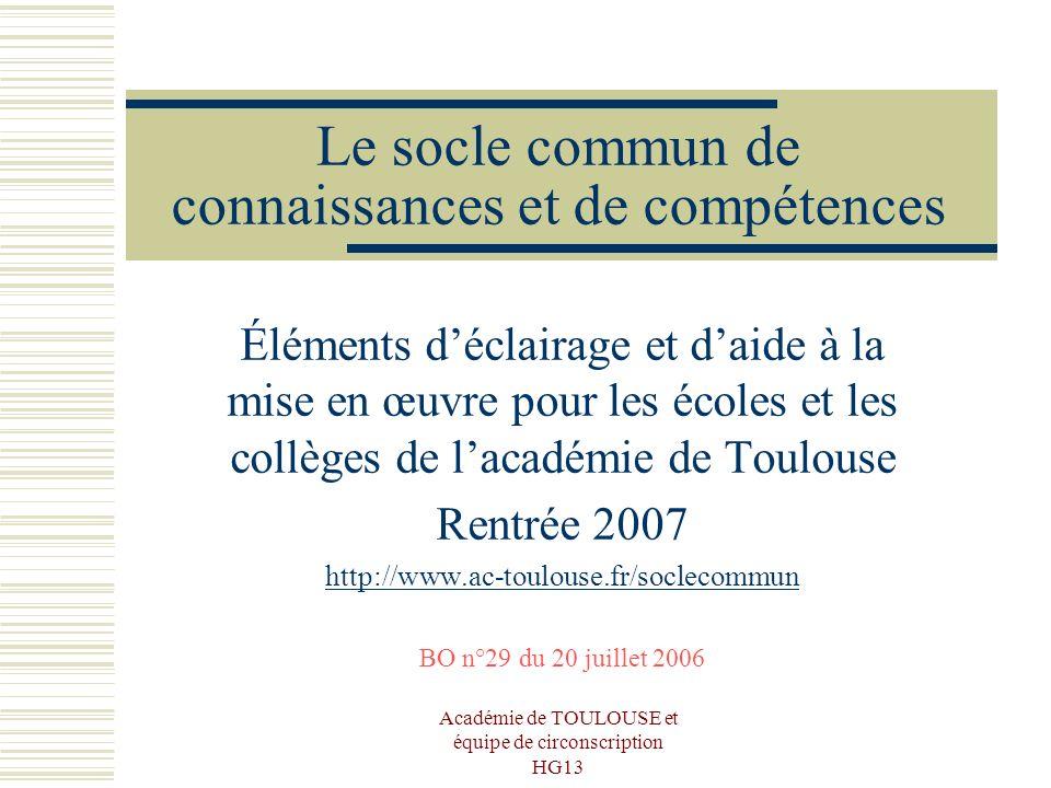 Académie de TOULOUSE et équipe de circonscription HG13 Le socle commun de connaissances et de compétences Éléments déclairage et daide à la mise en œu