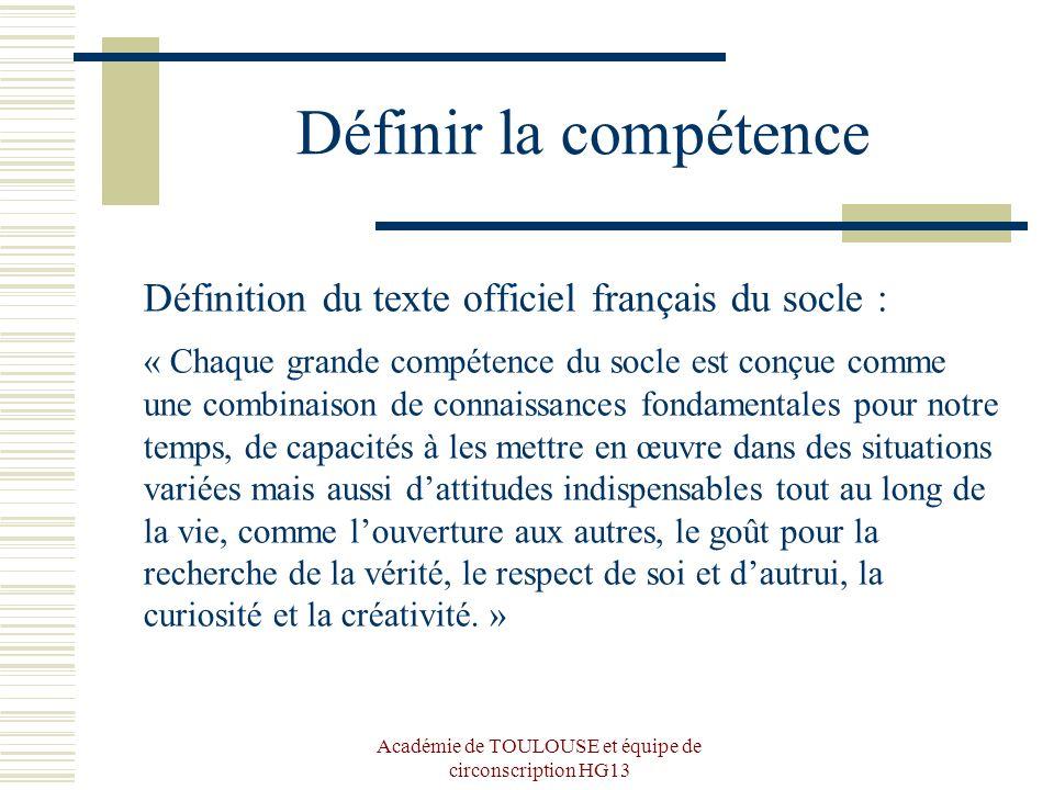 Académie de TOULOUSE et équipe de circonscription HG13 Définir la compétence Définition du texte officiel français du socle : « Chaque grande compéten